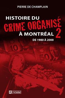 Histoire du crime organisé à Montréal - Tome 2 - De 1980 à 2000