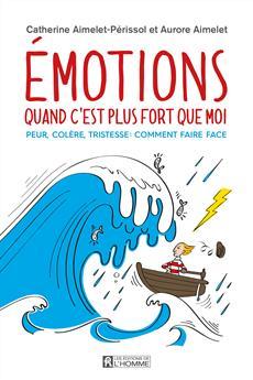 Émotions: quand c'est plus fort que moi - Peur, colère, tristesse: comment faire face