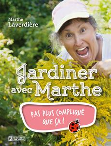 Jardiner avec Marthe - Pas plus compliqué que ça!