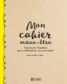 Mon cahier mieux-être - (re)trouver l'équilibre par la méthode du Journal Créatif