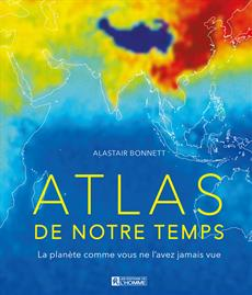Atlas de notre temps - La planète comme vous ne l'avez jamais vue