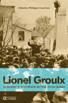 Lionel Groulx - Le penseur le plus influent de l'histoire du Québec