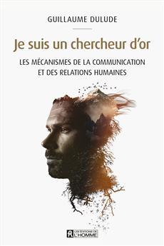 Je suis un chercheur d'or - Les mécanismes de la communication et des relations humaines