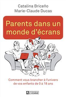 Parents dans un monde d'écrans - Comment vous brancher à l'univers de vos enfants de 0 à 18 ans