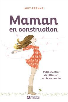 Maman en construction - Petit chantier de réflexion sur la maternité