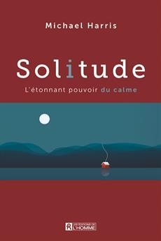 Solitude - L'étonnant pouvoir du calme