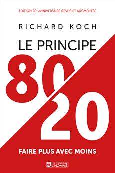 Le Principe 80/20 - Faire plus avec moins. Édition 20e anniversaire revue et augmentée