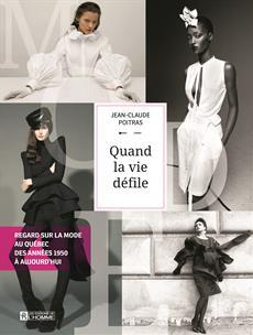 Quand la vie défile - Regard sur la mode au Québec, des années 1950 à aujourd'hui