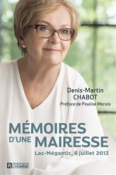 Mémoires d'une mairesse - Lac-Mégantic, 6 juillet 2013