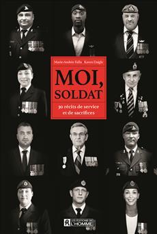 Moi, soldat - 30 récits de service et de sacrifices