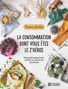 La consommation dont vous êtes le z'héros - Petit guide pratique pour s'initier au mode de vie zéro déchet