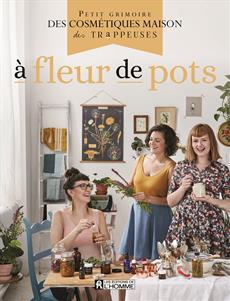 À fleur de pots - Petit grimoire des cosmétiques maison des Trappeuses
