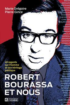 Robert Bourassa et nous - 45 regards sur l'homme et son héritage politique