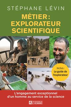 Métier: explorateur scientifique - L'engagement exceptionnel d'un homme au service de la science