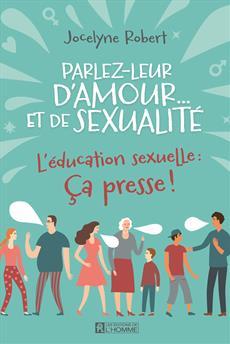 Parlez-leur d'amour... et de sexualité - L'éducation sexuelle:  Ça presse !