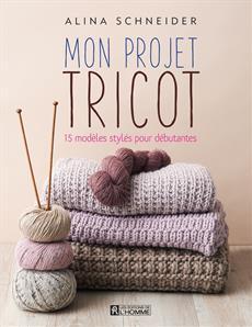 Mon projet tricot - 15 modèles stylés pour débutantes