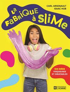 La fabrique à slime - 100 idées visqueuses et inratables