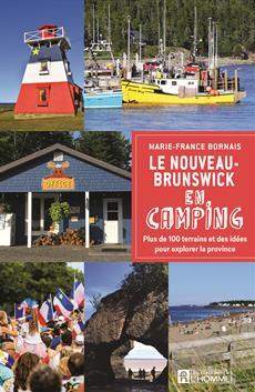 Le Nouveau-Brunswick en camping - Plus de 100 terrains et des idées pour explorer la province