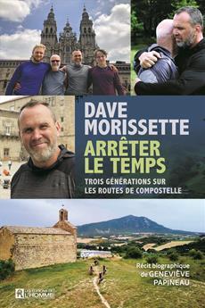 Dave Morissette – Arrêter le temps - Trois générations sur la route de Compostelle