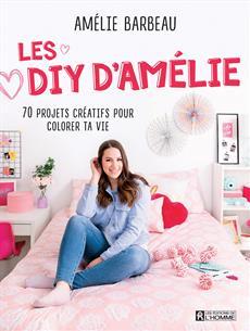 Les DIY d'Amélie - 70 projets créatifs pour colorer ta vie