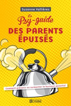 Le psy-guide des parents épuisés - Comment prévenir ou surmonter le burnout parental