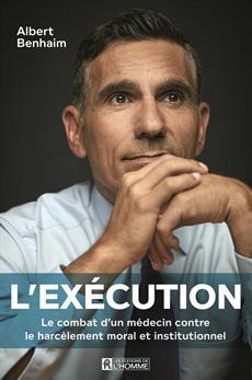 L'exécution - Le combat d'un médecin contre le harcèlement moral et institutionnel