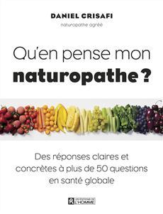 Qu'en pense mon naturopathe - Des réponses claires et concrètes à plus de 50 questions en santé globale
