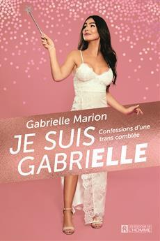 Je suis Gabrielle - Confessions d'une trans comblée