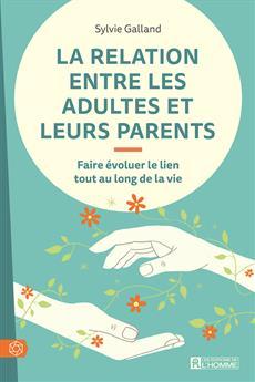 La relation entre les adultes et leurs parents - Faire évoluer le lien tout au long de la vie