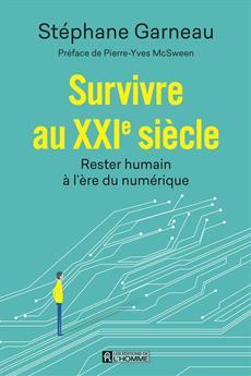 Survivre au XXIe siècle - Rester humain à l'ère du numérique