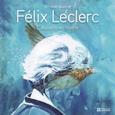 Félix Leclerc - L'alouette en liberté