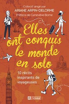 Elles ont conquis le monde en solo - 10 récits inspirants de voyageuses