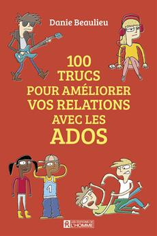 Livre 100 Trucs Pour Ameliorer Les Relations Avec Les Ados