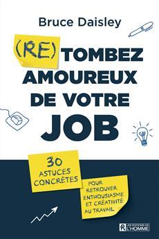 (Re) tombez amoureux de votre job - 30 astuces concrètes pour retrouver enthousiasme et créativité au travail