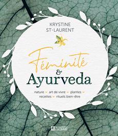 Féminité & Ayurveda - Nature, art de vivre, plantes, recettes, rituels bien-être