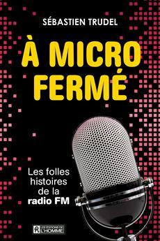 À micro fermé - Les folles histoires de la radio FM