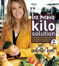 Les menus Kilo Solution 2 - 8 semaines de recettes pour atteindre vos objectifs de manger sainement
