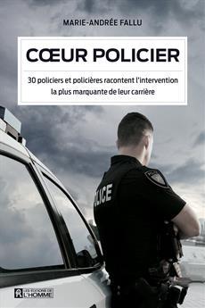 Cœur policier - 30 policiers et policières racontent l'intervention la plus marquante de leur carrière