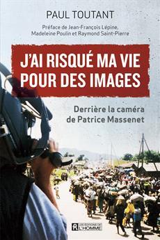 J'ai risqué ma vie pour des images - Derrière la caméra de Patrice Massenet