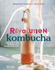 Révolution kombucha - Tout ce qu'il faut savoir pour le brasser vous-même