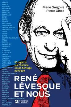 René Lévesque et nous - 50 regards sur l'homme et son héritage politique