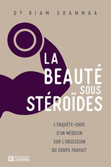 La beauté sous stéroïdes - L'enquête-choc d'un médecin sur l'obsession du corps parfait