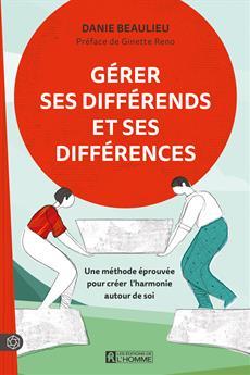 Gérer ses différends et ses différences - Une méthode éprouvée pour créer l'harmonie autour de soi