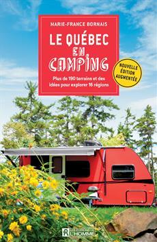 Le Québec en camping - édition 2021 - Plus de 190 terrains et des idées pour explorer 16 régions