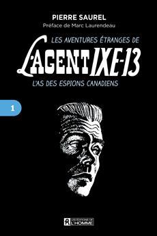 Les aventures étranges de l'agent IXE-13 - Tome 1 - L'as des espions canadiens