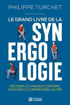 Le grand livre de la synergologie - Décoder le langage corporel pour améliorer la relation