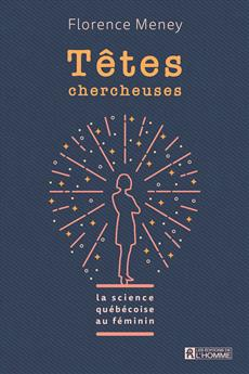 Têtes chercheuses - La science québécoise au féminin