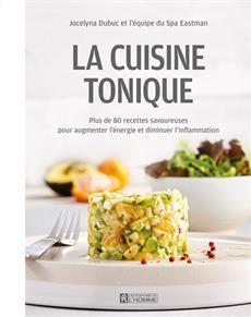 La Cuisine Tonique - Plus de 80 recettes savoureuses pour augmenter l'énergie et diminuer l'inflammation