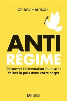 Anti-Régime - Découvrez l'alimentation intuitive et  faites la paix avec votre corps