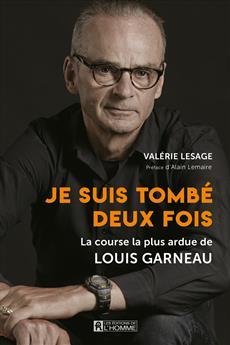 Je suis tombé deux fois - La course la plus ardue de Louis Garneau